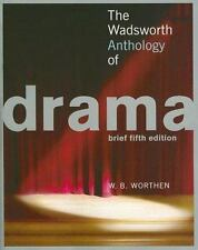 The Wadsworth Anthology of Drama by W. B. Worthen (2006, Paperback, Brief...