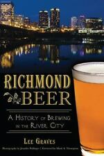 Richmond Beer : A Craft History of Brewing in the River City by Lee Graves...