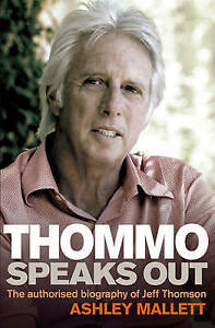 Thommo Speaks Out: The Authorised Bio of Jeff Thomson by Ashley M (P/B, 2009)
