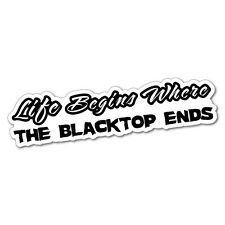 Life Begins Where the Blacktop Ends Sticker Decal 4x4 4WD Funny Ute #5004J