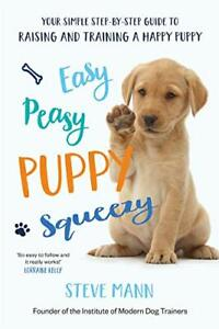 Easy Peasy Puppy Squeezy: The UK's No.1 Dog Training Book by Mann, Steve Book
