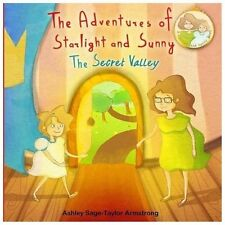 The Adventures of Starlight and Sunny : The Secret Valley , Book 2, How to Be...