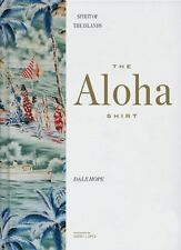 The Aloha Shirt: Spirit of the Islands: By Hope, Dale