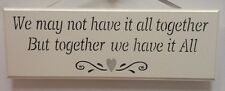 We May not have it all.. - Handmade wooden Plaque - Christmas gift - Living room
