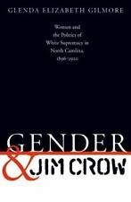 Gender and Jim Crow: Women and the Politics of White Supremacy in North Carolina