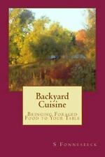 Backyard Cuisine : Bringing Foraged Food to Your Table by S. Fonnesbeck...