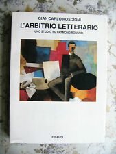GIAN CARLO ROSCIONI: L'ARBITRIO LETTERARIO. UNO STUDIO SU RAYMOND ROUSSEL