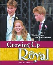 Growing Up Royal: Life in the Shadow of the British Throne by Billinghurst, Jan