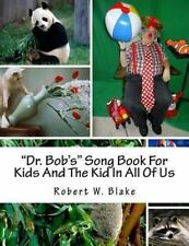 Dr. Bob's Song Book for Kids and the Kid in All of Us by Robert Blake (2013,...