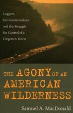Agony of an American Wildernes : Loggers, Environmentalists and the Struggle...
