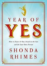 Year of Yes : How to Dance It Out, Stand in the Sun and Be Your Own Person by...