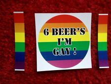 6 BEER'S I'M GAY ! Lesbian Pride Rainbow PRANK BUMPER STICKER 3 inch round