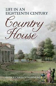 Life in an Eighteenth Century Country House by Peter Hammond