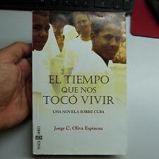 El Tiempo que nos toco vivir. Una novela sobre Cuba by Jorge Espinosa (b1)