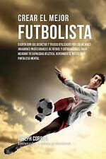 Crear el Mejor Futbolista : Cuenta con Los Secretos y Trucos Utilizados Por...