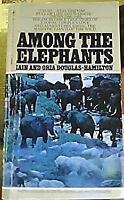 Among the Elephants by Douglas-Hamilton, Iain and Oria