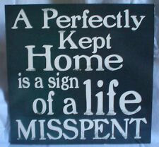 Decorative-Funny Plaque-A Perfectly Kept Home is a Sign of a Life Misspent