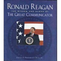 Ronald Reagan: The Wisdom and Humor of the Great Communicator by Ronald Reagan