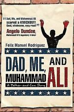 Dad, Me, and Muhammad Ali : A Father-and-Son Story by Felix Manuel Rodriguez...
