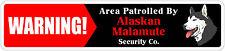 "*Aluminum* Warning Area Patrolled By Alaskan Malamute 4""x18"" Metal Novelty Sign"