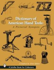 Dictionary of American Hand Tools: A Pictorial Synopsis by Alvin Sellens: New