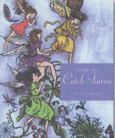HOW TO CATCH FAIRIES: (Invite the Magick of the Fairy Folk into Your Life)