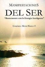 Manifestaciones Del Ser : Reencuentro con la Energia Inteligente by Graciano...