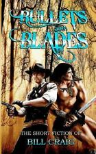 Bullets and Blades: the Short Fiction of Bill Craig : The Short Fiction of...