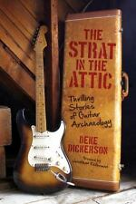 Strat in the Attic: Thrilling Stories of Guitar Archaeology: By Dickerson, Deke