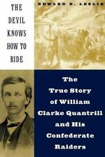 The Devil Knows How to Ride: The True Story of William Clarke Quantril and His C