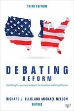 Debating Reform; Conflicting Perspectives on How to Fix the American Political..