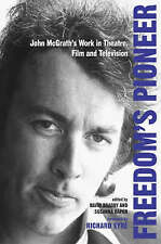 Freedom's Pioneer: John McGrath's Work in Theatre, Film and Television (Exeter