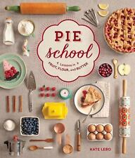 Pie School : Lessons in Fruit, Flour and Butter by Kate Lebo Paperback Book