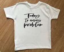 Today I'm Nursery's Problem Aged 2-3 Years Tshirt Three Outfit  Boys Girls Top