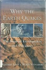 Why the Earth Quakes : The Story of Earthquakes and Volcanoes by Mario G. Sal...