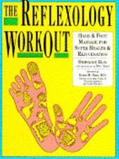 The Reflexology Workout : Hand and Foot Massage for Super Health and Rejuvenatio