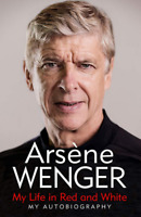 ARSENE WENGER  MY LIFE IN RED & WHITE MY AUTOBIOGRAPHY 2020 HARDCOVER