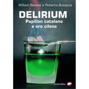 DELIRIUM, PAPILLON CATALANO E ORO CILENO, BAVONE E BUSACCA, BERTONI EDITORE