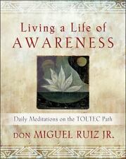 Living a Life of Awareness : Daily Meditations on the Toltec Path by Don Miguel,