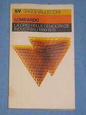 LA CRISI DELLE DEMOCRAZIE INDUSTRIALI 1968/1976 - A. Lombardo - Vallecchi (F5)