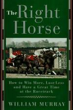 The Right Horse: How to Win More, Lose Less and Have a Great Time at the Racetra