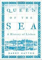 Queen of the Sea: A History of Lisbon - Paperback By Hatton, Barry - VERY GOOD