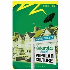Making Sense of Suburbia Through Popular Culture by Rupa Huq (2013, Hardcover)
