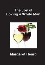 The Joy of Loving a White Man by Margaret Heard (2013, Hardcover)