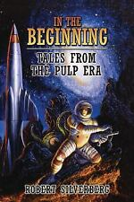 In the Beginning : Tales from the Pulp Era by Robert Silverberg (2015,...