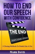 How to End Our Speech with Confidence : 5 Closing Methods to Finish Like a...