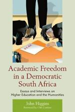 Academic Freedom in a Democratic South Africa: Essays and Interviews on Higher E