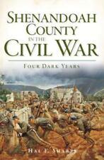 Shenandoah County in the Civil War: Four Dark Years Civil War Series