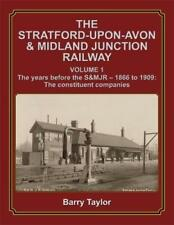 THE STRATFORD-UPON-AVON & MIDLAND JUNCTION RAILWAY: Vol One: ISBN: 9781911038252