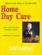 Start and Run a Profitable Home Day Care: Your Ste